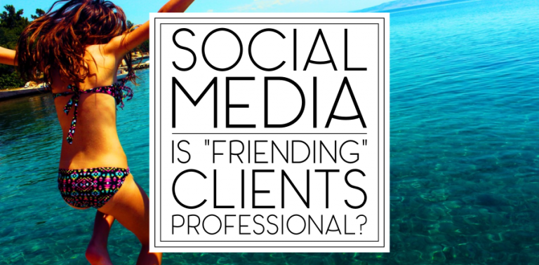 """Social Media: Is """"Friending"""" Your Clients Professional?"""