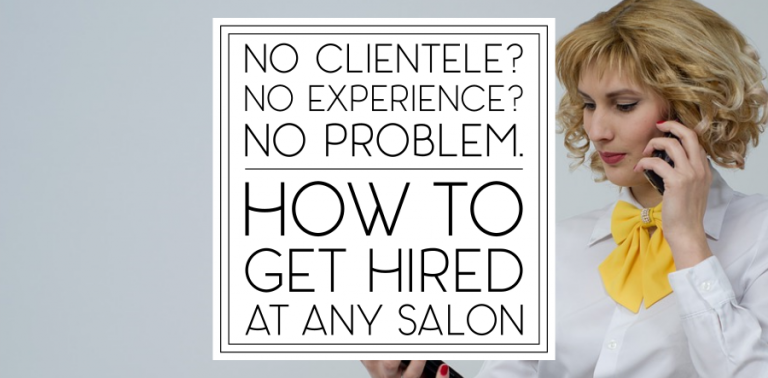 How to Get Hired at ANY Salon With No Clientele (Even if You're a Recent Graduate)