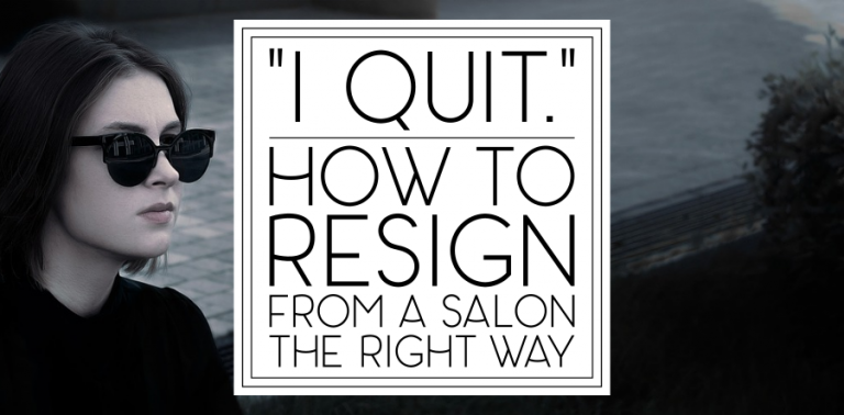 Quitting Your Salon or Spa Job: How to Do It the Right Way