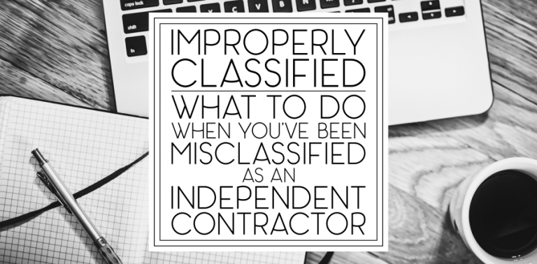 Improperly Classified: What To Do When You've Been Misclassified as an Independent Contractor