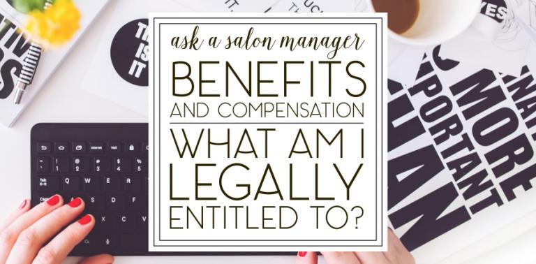 "Salon Benefits & Compensation: ""What am I entitled to?"""
