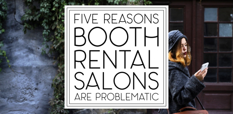Five Reasons Booth Rental Salons are Problematic