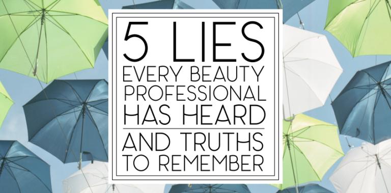 5+ Lies Every Beauty Professional Has Heard