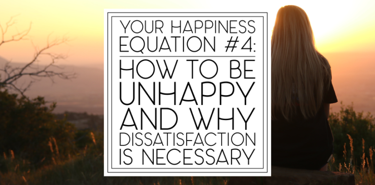 Your Happiness Equation 4: How To Be Unhappy