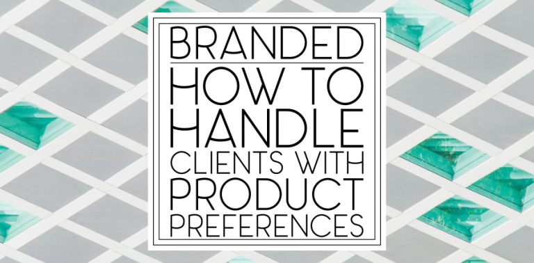 Branded: How to Handle Clients With Product Preferences