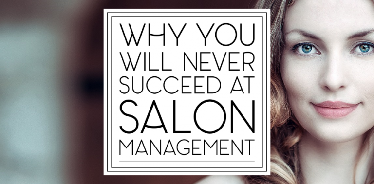 Why You'll Never Succeed at Salon Management