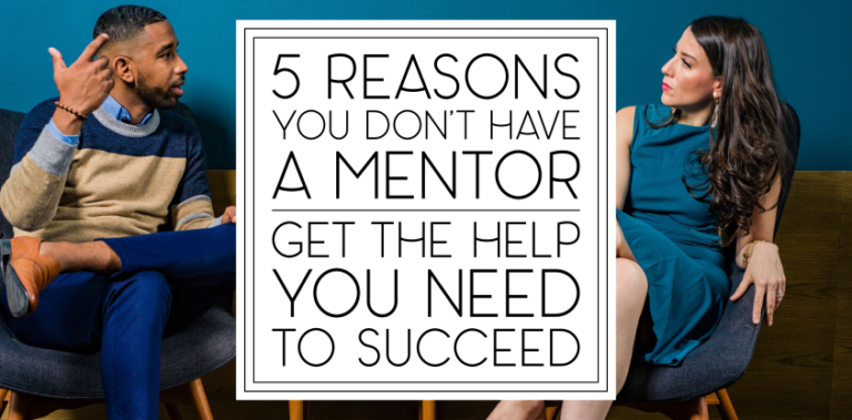 Five Reasons You Don't Have A Mentor