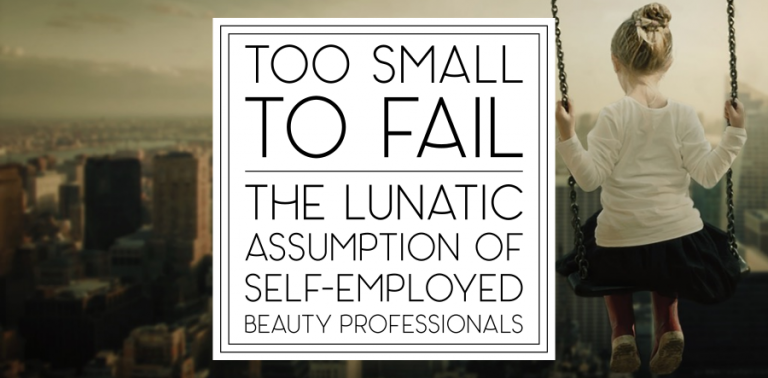 Too Small to Fail: The Lunatic Assumption of the Self-Employed Salon Professional