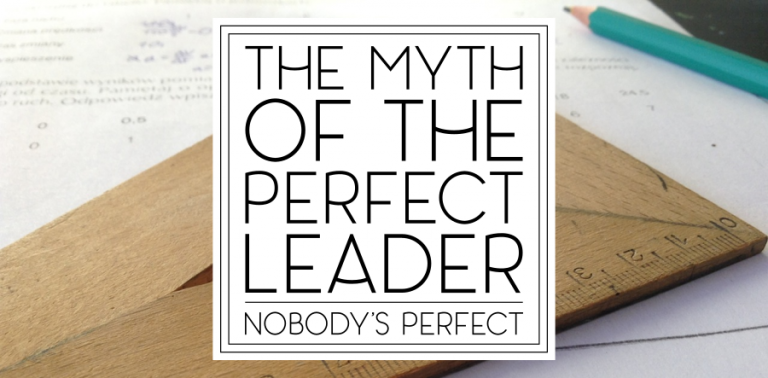 """The Myth of """"The Perfect Leader"""""""