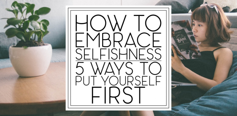 How To Embrace Selfishness: 5 Ways to Put Yourself First