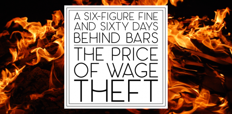The Price of Wage Theft: Business Owner Receives $230,000 Fine, Sentenced to 60 Days in Jail for Overtime Violations