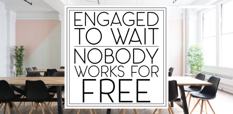 Engaged to Wait: Nobody Works for Free