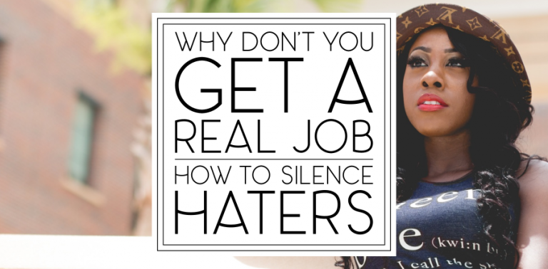 Get a Real Job: How to Silence Haters