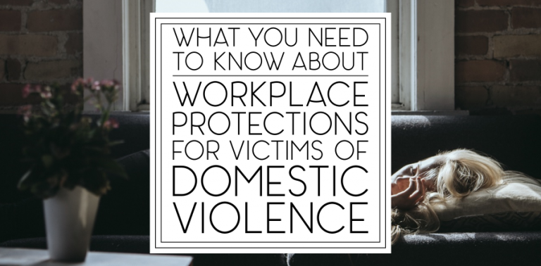 What You Need to Know About Workplace Protections for Victims of Domestic Violence