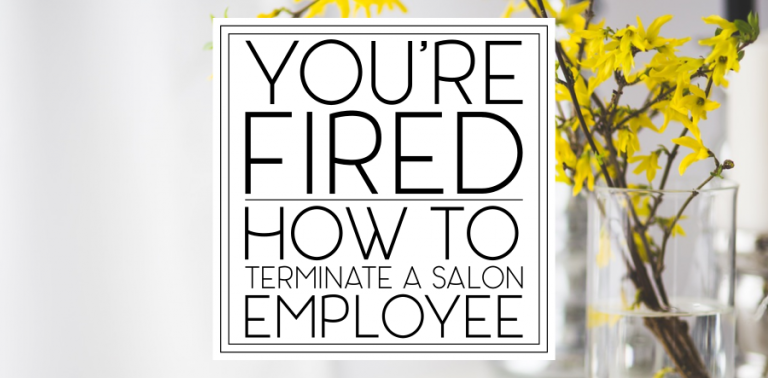 You're Fired: How to Terminate a Salon Employee