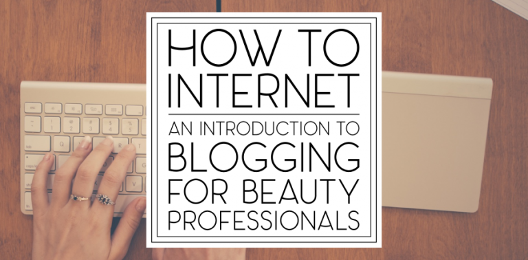 How to Internet: An Introduction to Blogging for Beauty Professionals