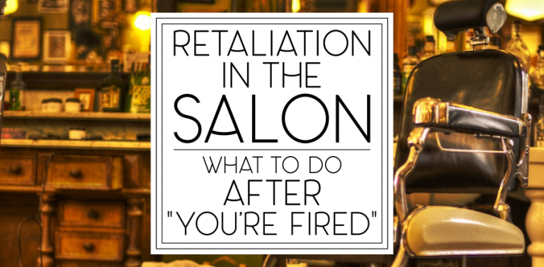 """Retaliation in the Salon: What To Do After """"You're Fired"""""""