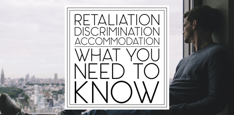 Retaliation, Discrimination, and Accommodation: What You Need to Know