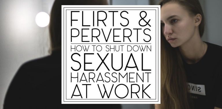 Flirts and Perverts: How to Shut Down Sexual Harassment at Work