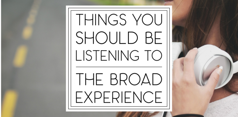 Things You Should Be Listening To: The Broad Experience