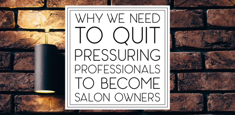 Quit Pressuring Professionals to be Salon Owners