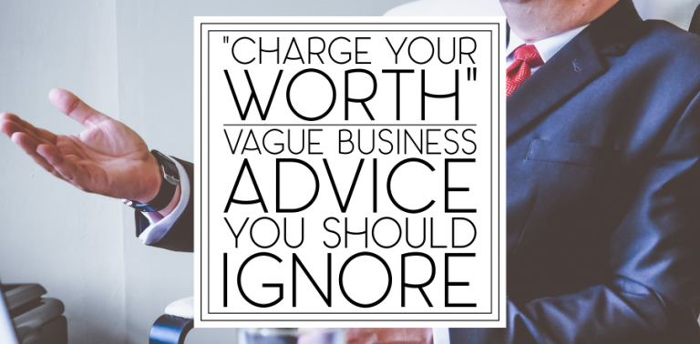 """""""Charge Your Worth"""" and More Vague Business Advice You Should Ignore"""