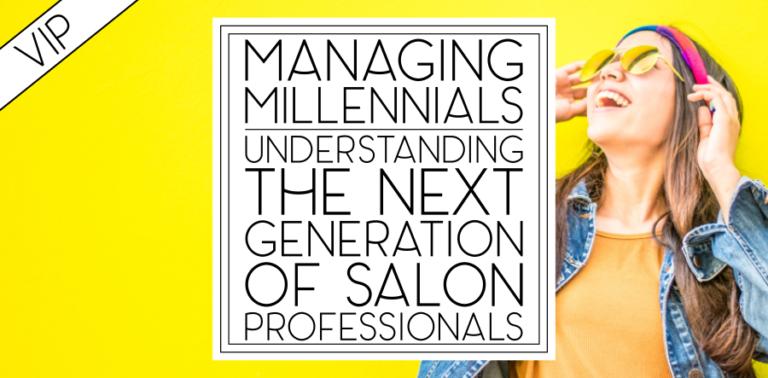 Managing Millennials: Understanding the Next Generation of Salon Professionals