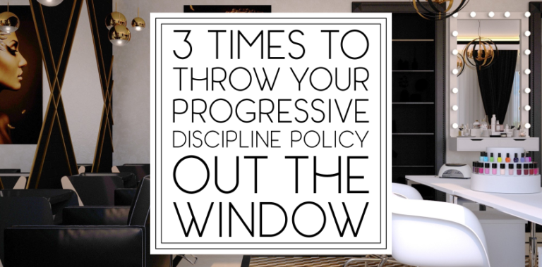 3 Times to Throw Your Progressive Discipline Policy out the Window